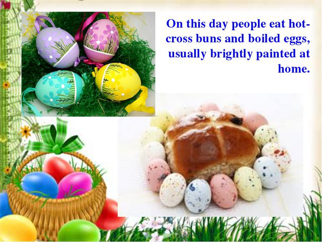On this day people eat hot-cross buns and boiled eggs, usually brightly paint...