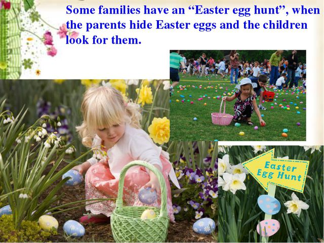 """Some families have an """"Easter egg hunt"""", when the parents hide Easter eggs an..."""