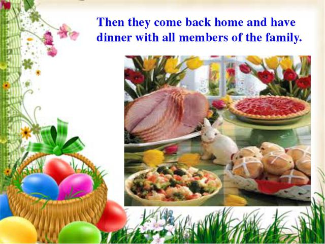 Then they come back home and have dinner with all members of the family.