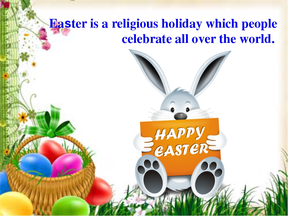 Easter is a religious holiday which people celebrate all over the world.