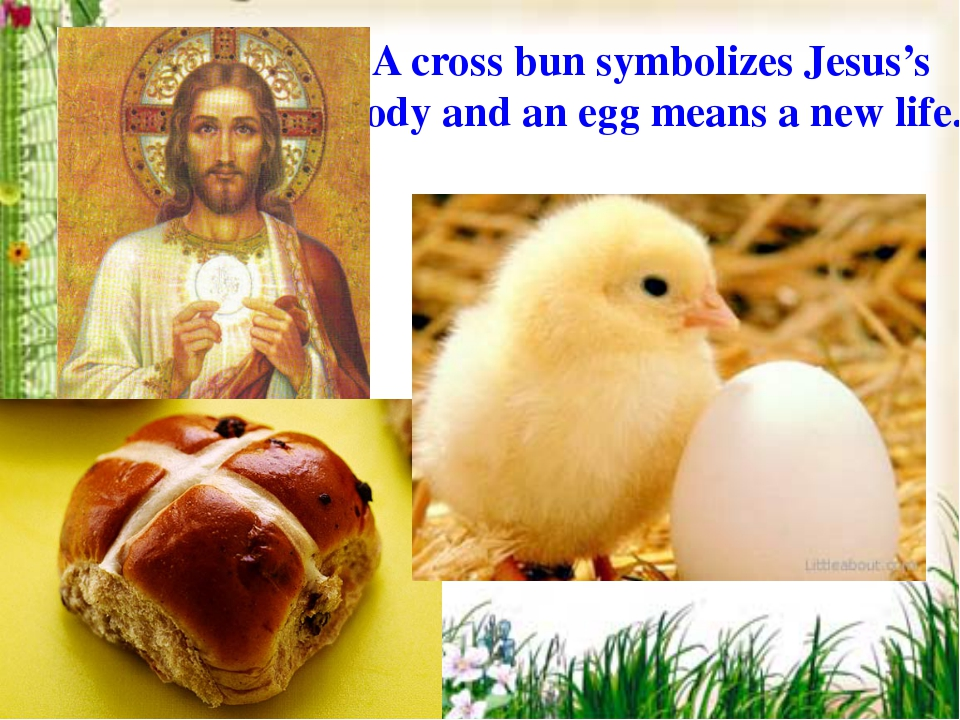 A cross bun symbolizes Jesus's body and an egg means a new life.