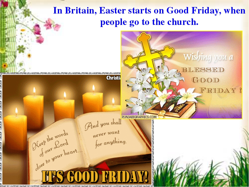 In Britain, Easter starts on Good Friday, when people go to the church.