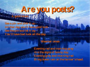 Are you poets? A good omen See a pin and pick it up - All that day you'll hav