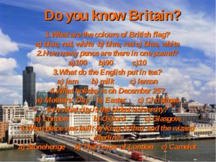 Do you know Britain? 1.What are the colours of British flag? a) blue, red, wh