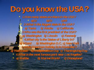 Do you know the USA? 1.How many states are there in the USA? a)52 b)50 c)49 2