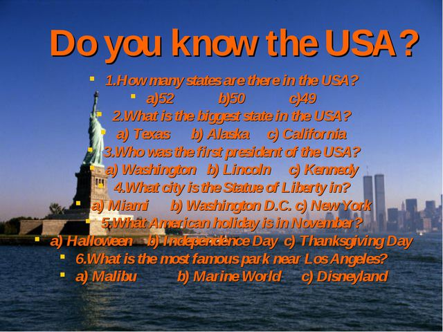 Do you know the USA? 1.How many states are there in the USA? a)52 b)50 c)49 2...