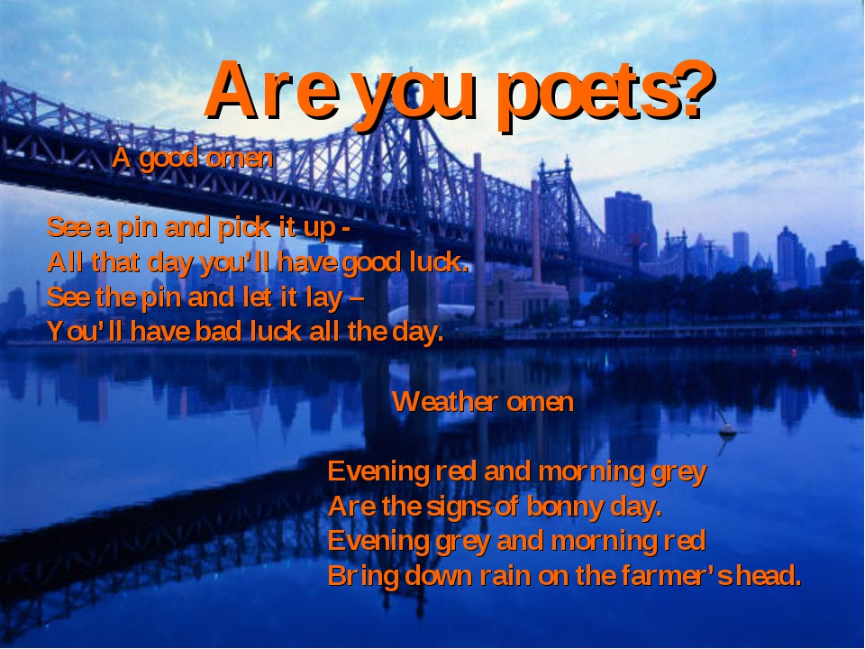 Are you poets? A good omen See a pin and pick it up - All that day you'll hav...