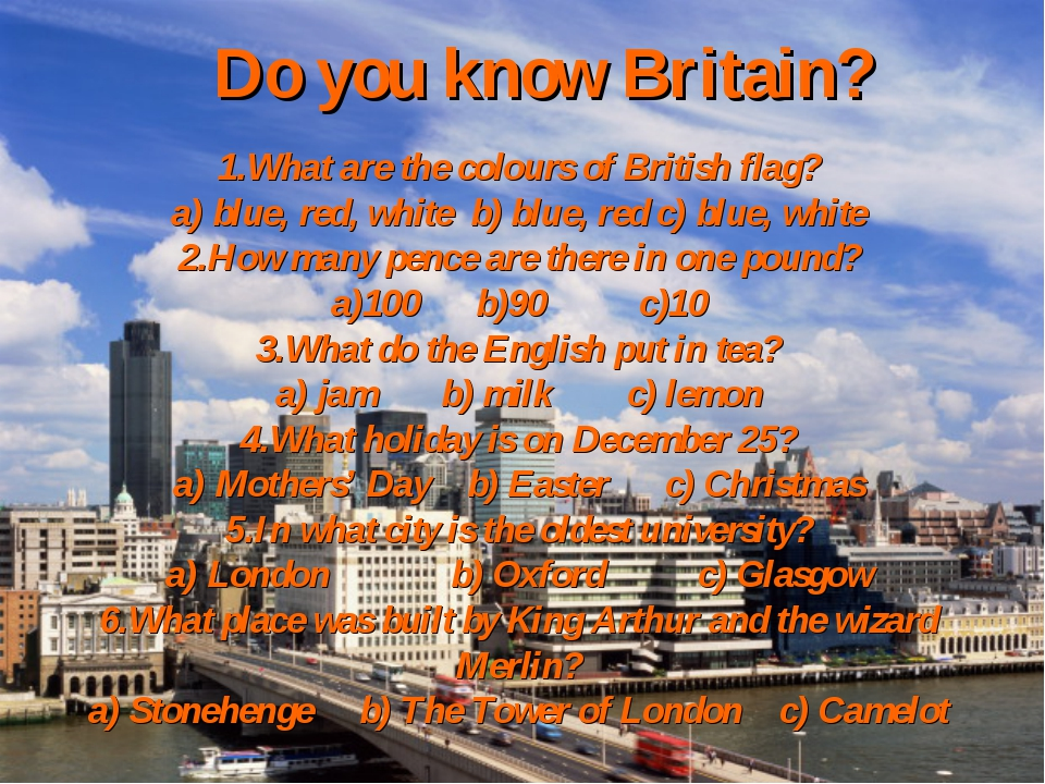 Do you know Britain? 1.What are the colours of British flag? a) blue, red, wh...