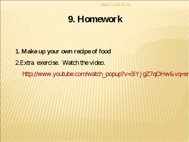 9. Homework 1. Make up your own recipe of food 2.Extra exercise. Watch the vi...
