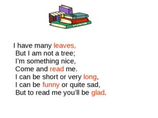 I have many leaves,  But I am not a tree; I'm something nice,  Come and read