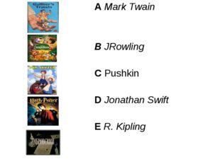 A Mark Twain B JRowling C Pushkin D Jonathan Swift E R. Kipling