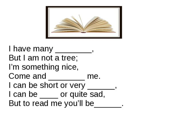 I have many ________,  But I am not a tree; I'm something nice,  Come and __...