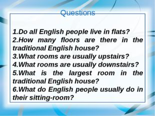 Questions 1.Do all English people live in flats? 2.How many floors are there