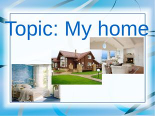Topic: My home