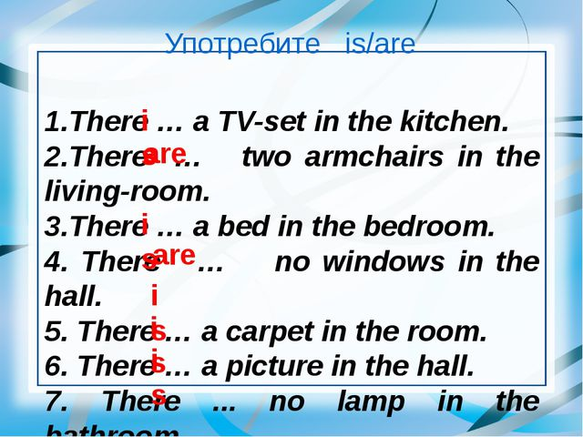 Употребите is/are 1.There … a TV-set in the kitchen. 2.There … two armchairs...