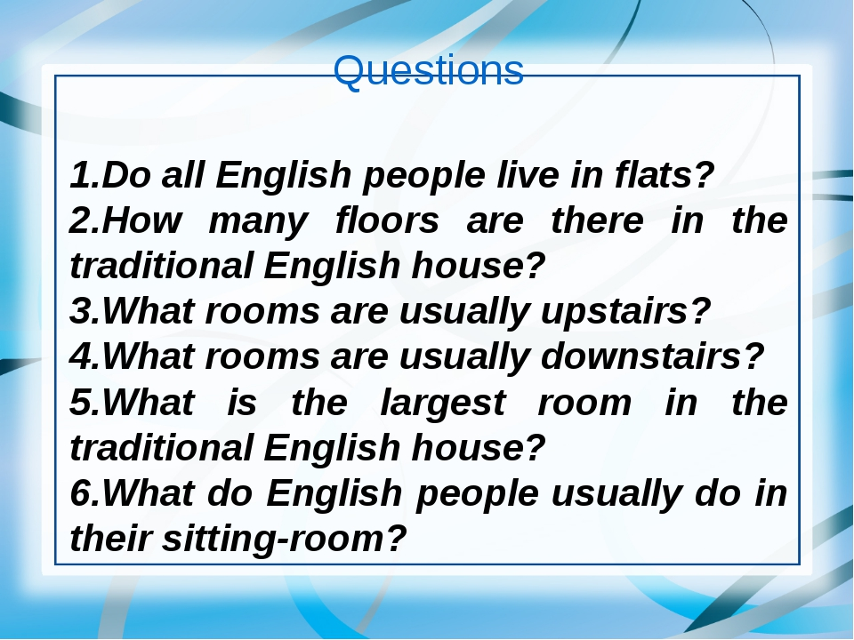 Questions 1.Do all English people live in flats? 2.How many floors are there...