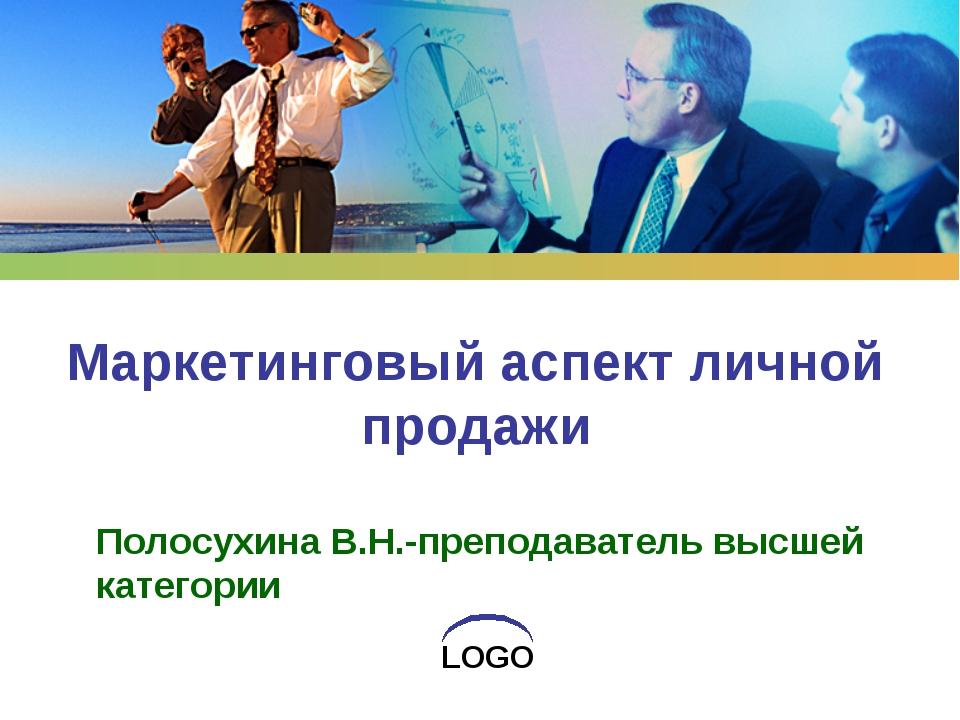 Маркетинговый аспект личной продажи Полосухина В.Н.-преподаватель высшей кате...