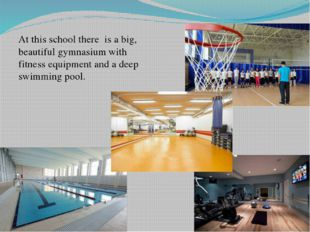 At this school there is a big, beautiful gymnasium with fitness equipment and
