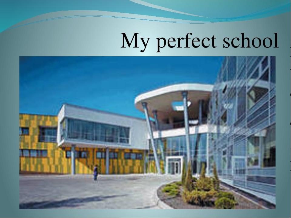 My perfect school
