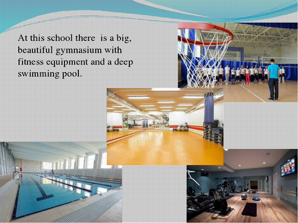 At this school there is a big, beautiful gymnasium with fitness equipment and...