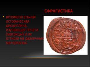 СФРАГИСТИКА вспомогательная историческая дисциплина, изучающая печати (матриц