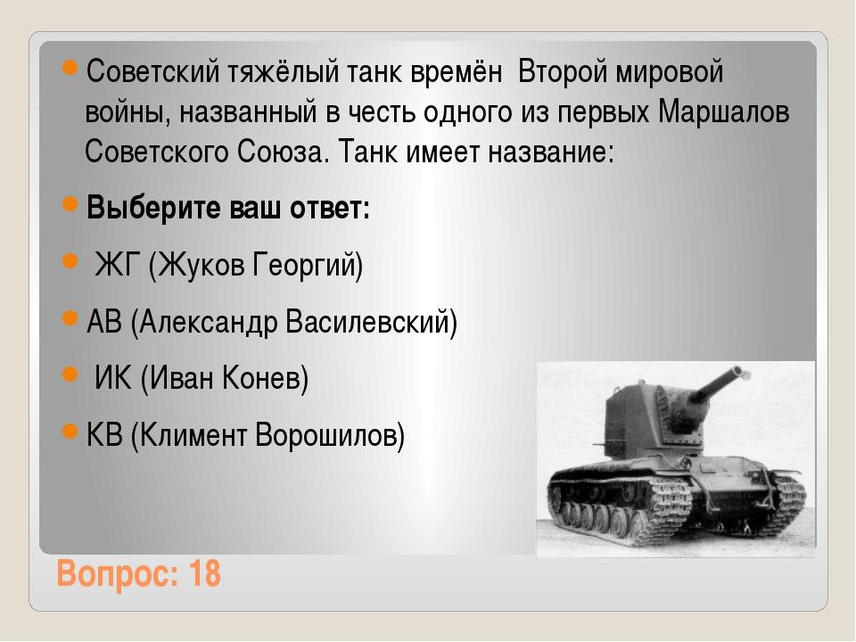Вопрос: 18 Советский тяжёлый танк времён Второй мировой войны, названный в ч...