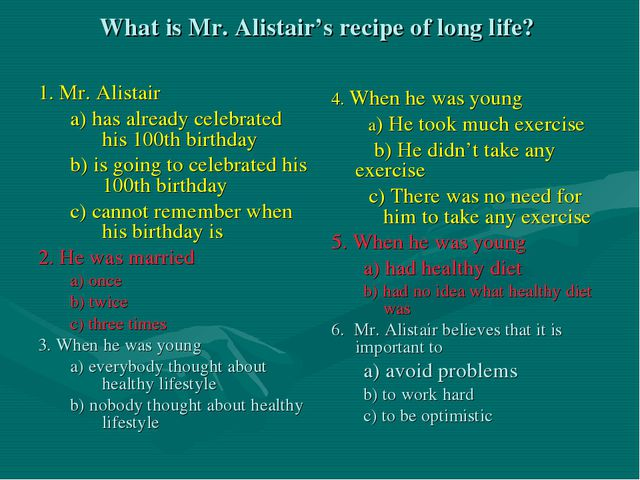 What is Mr. Alistair's recipe of long life? 1. Mr. Alistair a) has already ce...