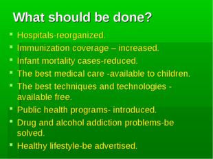 What should be done? Hospitals-reorganized. Immunization coverage – increased