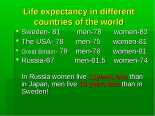Life expectancy in different countries of the world Sweden- 81 men-78 women-8
