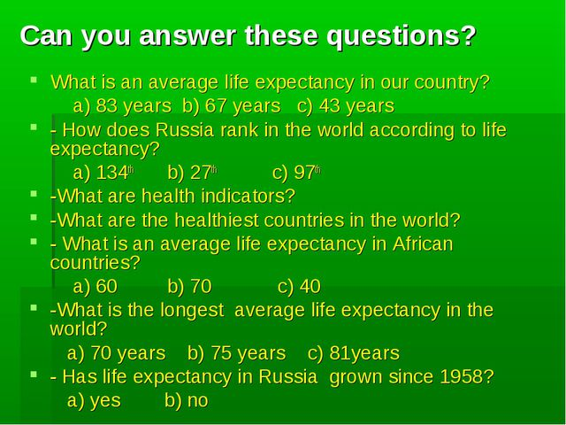 Can you answer these questions? What is an average life expectancy in our cou...