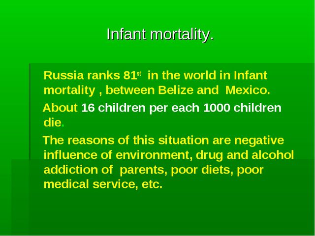 Infant mortality. 	Russia ranks 81st in the world in Infant mortality , betwe...
