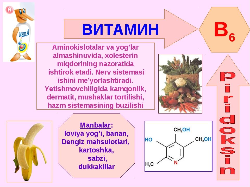 ВИТАМИН B6 Aminokislotalar va yog'lar almashinuvida, xolesterin miqdorining n...