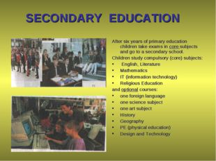 SECONDARY EDUCATION	 			 After six years of primary education children take