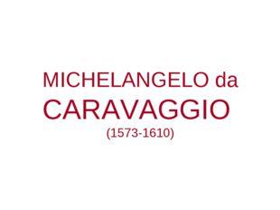 MICHELANGELO da CARAVAGGIO (1573-1610)