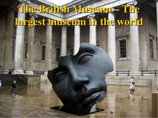 The British Museum – The largest museum in the world