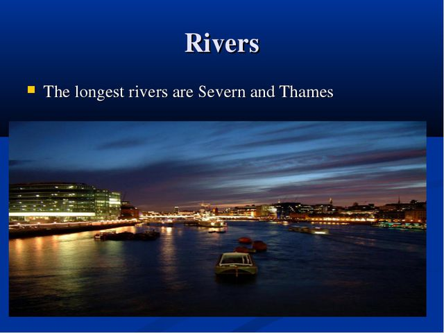 Rivers The longest rivers are Severn and Thames