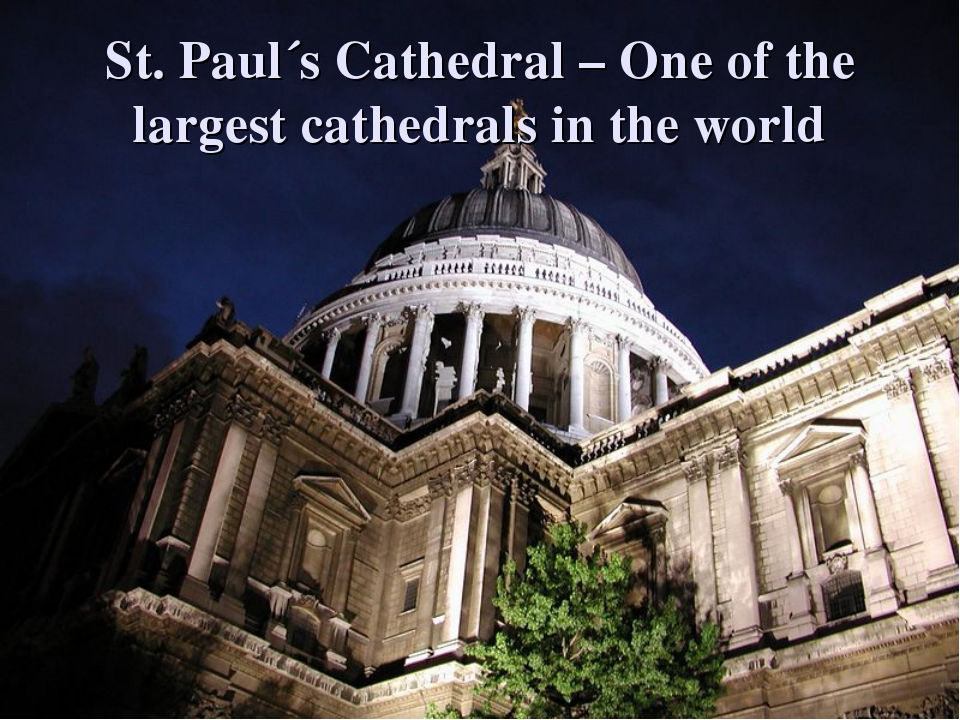 St. Paul´s Cathedral – One of the largest cathedrals in the world