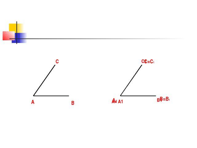A A1 C=C1 B=B1 C B C1 B1 A= A1