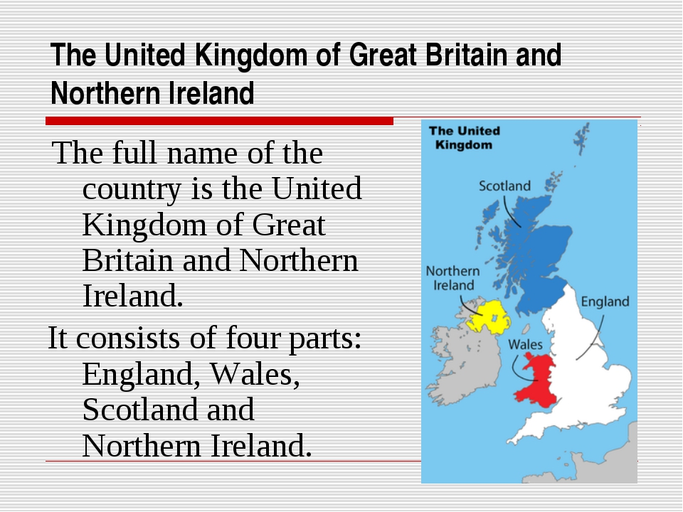 The United Kingdom of Great Britain and Northern Ireland The full name of the...