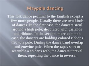 This folk dance peculiar to the English except a few more people. Usually the