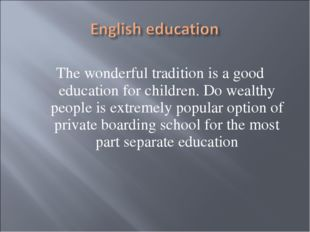 The wonderful tradition is a good education for children. Do wealthy people i