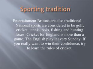 Entertainment Britons are also traditional. National sports are considered to