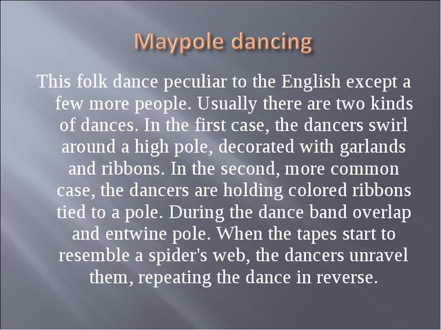 This folk dance peculiar to the English except a few more people. Usually the...