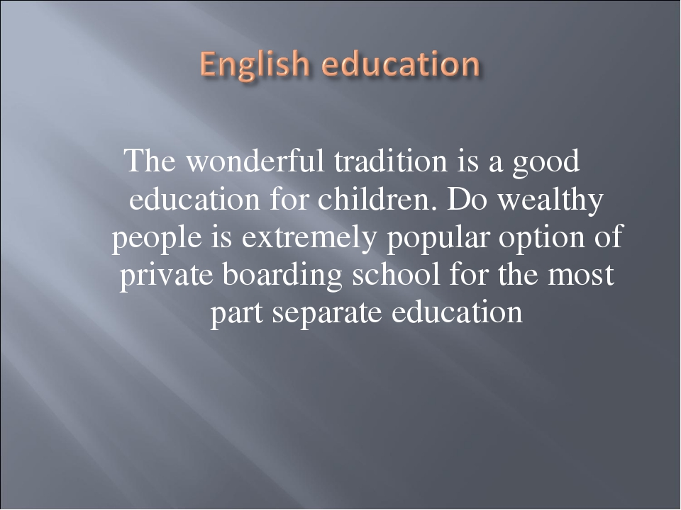 The wonderful tradition is a good education for children. Do wealthy people i...