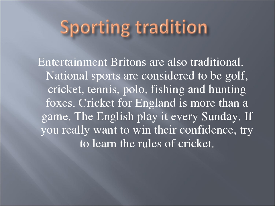 Entertainment Britons are also traditional. National sports are considered to...