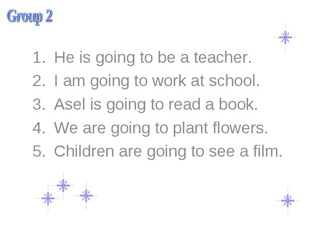 He is going to be a teacher. I am going to work at school. Asel is going to r...