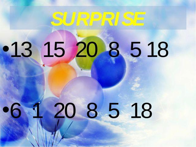 SURPRISE 13 15 20 8 5 18 6 1 20 8 5 18
