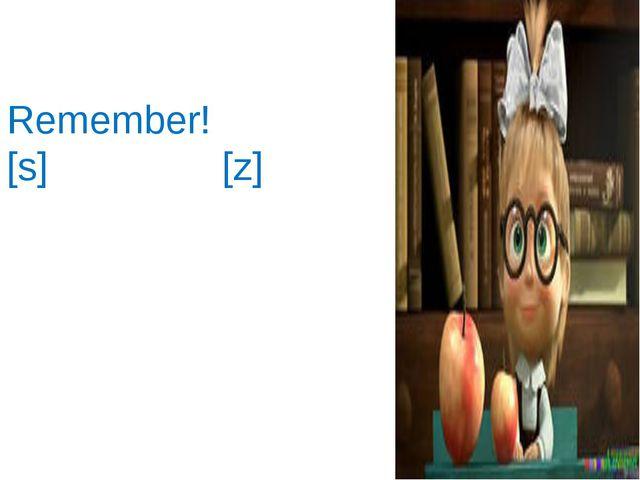 Remember! [s] [z] [IZ]
