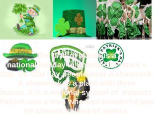The 17th of March is a national holiday in Ireland-St.Patrick`s Day. On that