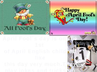 April Fool`s day is on the 1st of April English children like this day very m